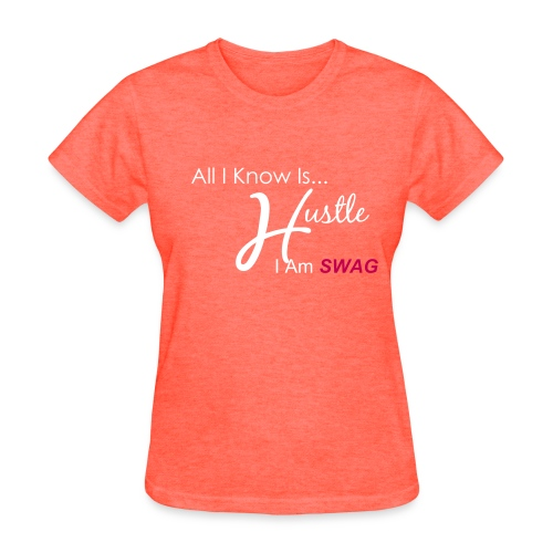 All I kNow is Hustle - Grey - Women's T-Shirt