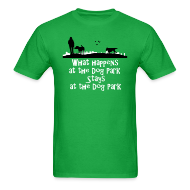 what happens at the dog park, stays at the dog par T-Shirts