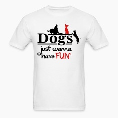 Dogs just wanna have fun T-Shirts