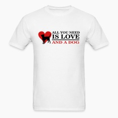all you need is love and a dog T-Shirts