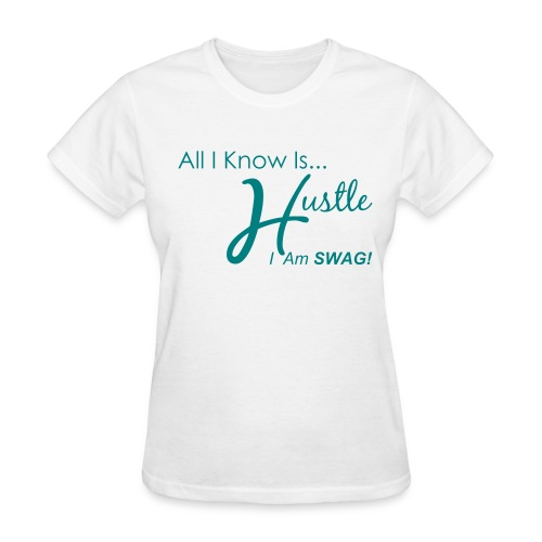 All I kNow is Hustle - White - Women's T-Shirt