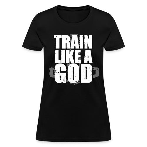 Train Like A God - Look Like A Goddess (F) - Women's T-Shirt