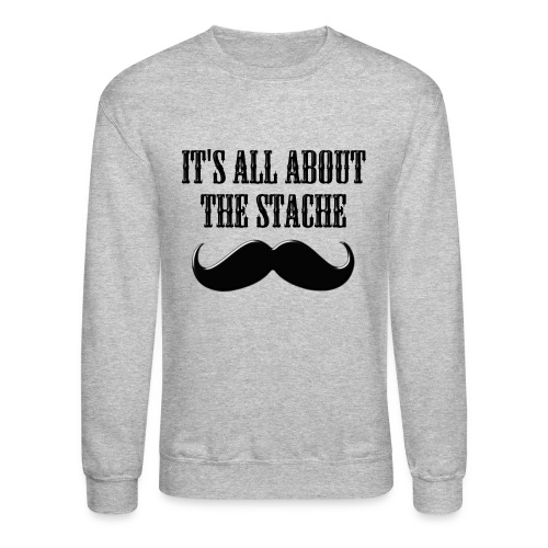 It's All About The Stache - Crewneck Sweatshirt