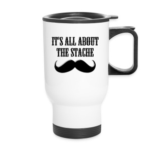 It's All About The Stache - Travel Mug