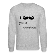 Long Sleeve Shirts ~ Men's Crewneck Sweatshirt ~ I Moustache You A Question Crewneck