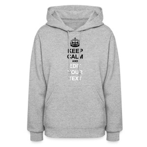 KEEP CALM AND... Change Text Edition - Women's Hoodie