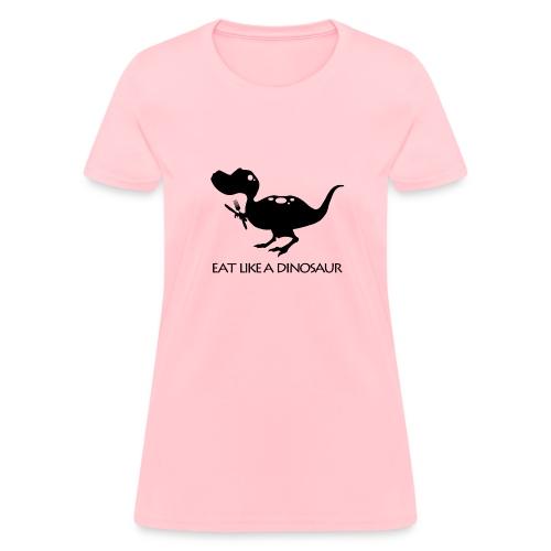 Eat Like a Dinosaur - white shirt - Women's T-Shirt