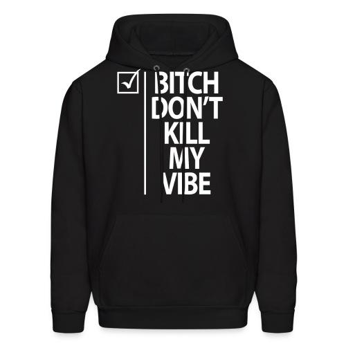 Bitch Don't Kill My Vibe Hoodie - Black - Men's Hoodie