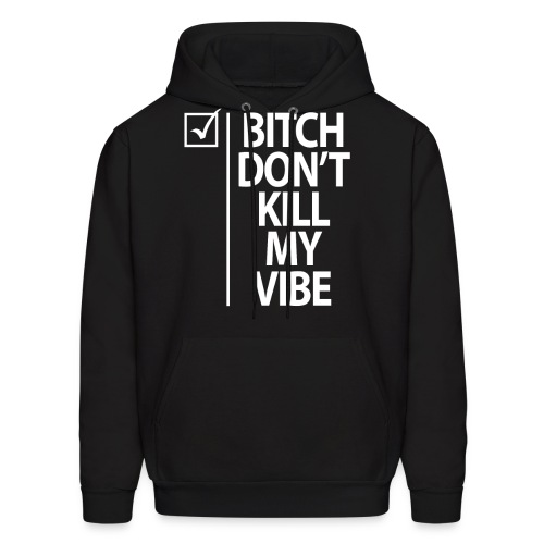 Bitch Don't Kill My Vibe Hoodie - Black - Men's Hoodie