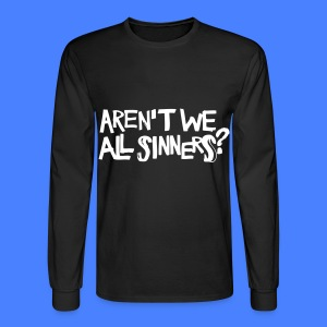 Aren't We All Sinners? Long Sleeve Shirts - Men's Long Sleeve T-Shirt