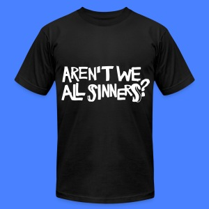 Aren't We All Sinners? T-Shirts - Men's T-Shirt by American Apparel