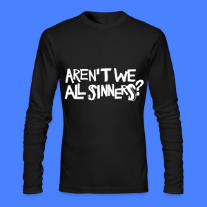 Aren't We All Sinners? Long Sleeve Shirts - Men's Long Sleeve T-Shirt by Next Level