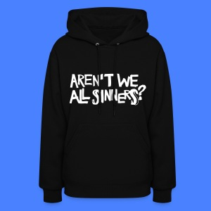 Aren't We All Sinners? Hoodies - Women's Hoodie