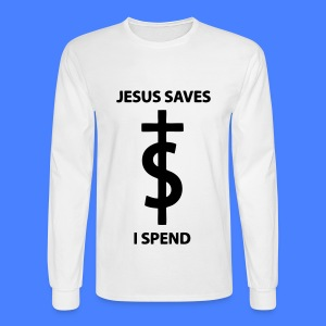 Jesus Saves I Spend Long Sleeve Shirts - Men's Long Sleeve T-Shirt