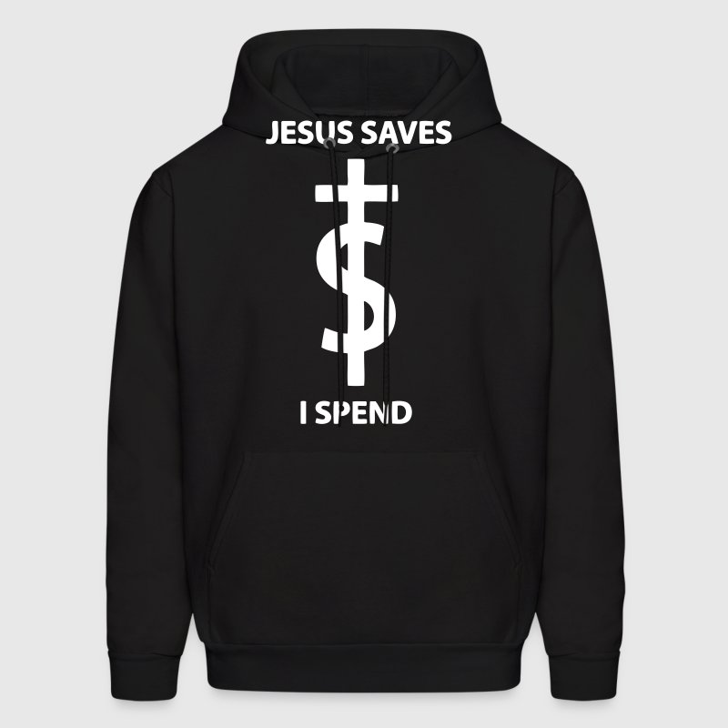 Jesus Saves I Spend Hoodies - Men's Hoodie