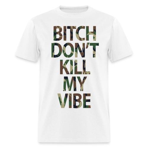 Bitch Don't Kill My Vibe Camo Tee - Men's T-Shirt