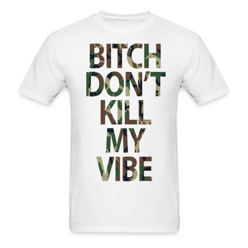 Bitch Don't Kill My Vibe Camo Tee - Men's T-Shirt