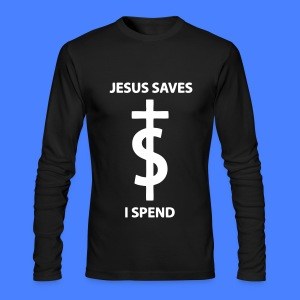 Jesus Saves I Spend Long Sleeve Shirts - Men's Long Sleeve T-Shirt by Next Level