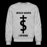 Long Sleeve Shirts ~ Crewneck Sweatshirt ~ Jesus Saves I Spend Long Sleeve Shirts
