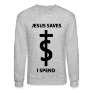 Long Sleeve Shirts ~ Crewneck Sweatshirt ~ Jesus Saves I Spend Long Sleeve Shirts