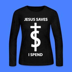 Jesus Saves I Spend Long Sleeve Shirts - Women's Long Sleeve Jersey T-Shirt