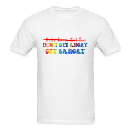 T-Shirts ~ Men's T-Shirt ~ Don't Get Angry, Get Bangry
