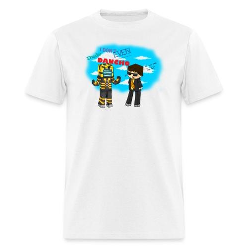 I DON'T EVEN DANCHO! T-shirt - Men's T-Shirt