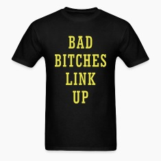 bad_bitches_link_up1 T-Shirts