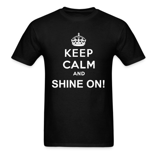 Keep Calm and Shine On! - Men's T-Shirt