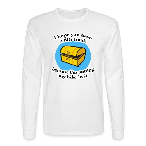 I Hope You Have a Big Trunk Long Sleeve T-Shirt - Men's Long Sleeve T-Shirt