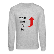 Long Sleeve Shirts ~ Men's Crewneck Sweatshirt ~ What Not To Do Crewneck