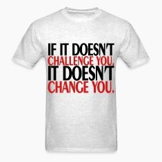 if_it_does_not_challenge you T-Shirts