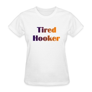 Tired Hooker Women's Standard Weight T-Shirt - Women's T-Shirt