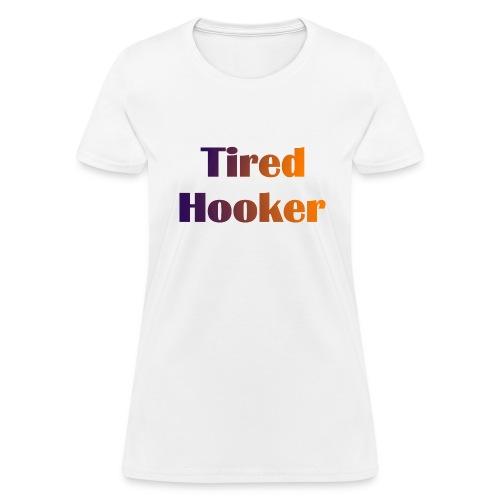 Tired Hooker Women's Standard Weight T-Shirt - Women's T-Shirt