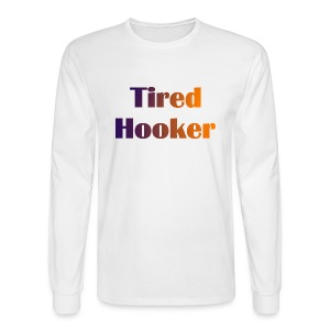 Tired Hooker Long Sleeve T-Shirt - Men's Long Sleeve T-Shirt