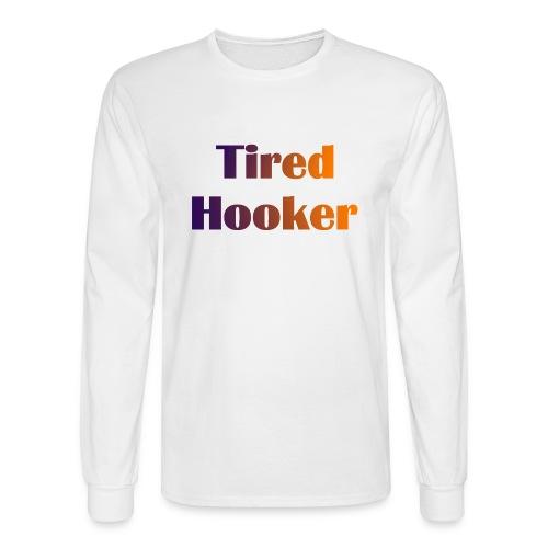 Tired Hooker Long Sleeve T-Shirt - Men's Long Sleeve T-Shirt