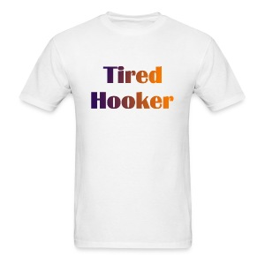 Tired Hooker Standard Weight T-Shirt - Men's T-Shirt