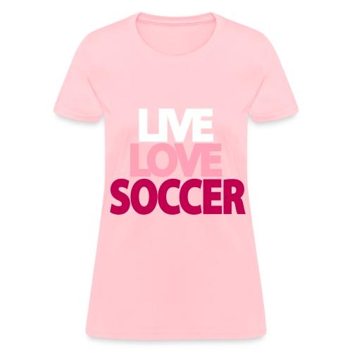 Live Love Soccer - Women's T-Shirt