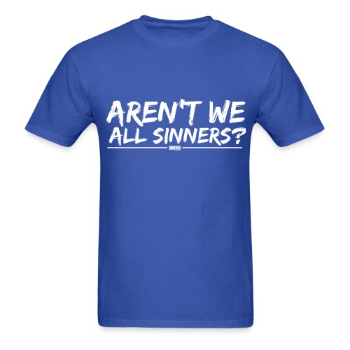 Aren't We All Sinners? (White / T-Shirt) - Men's T-Shirt
