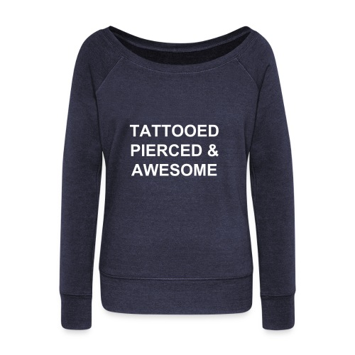 Tattooed and Pierced and Awesome - Women's Wideneck Sweatshirt