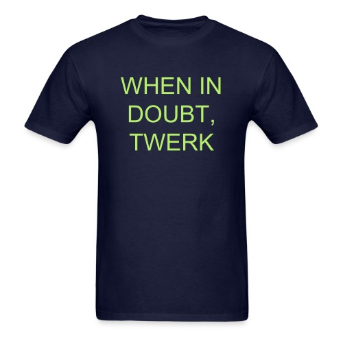 When in Doubt, Twerk - Men's T-Shirt