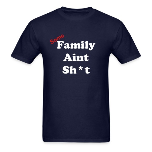 Some Family Aint Sh*t - Men's T-Shirt
