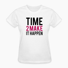 Time to Make it Happen Women's T-Shirts