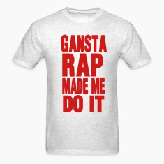 GANSTA RAP MADE ME DO IT T-Shirts