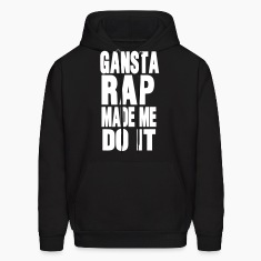 GANSTA RAP MADE ME DO IT Hoodies