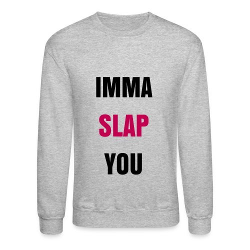 Imma Slap You Crewneck - Crewneck Sweatshirt