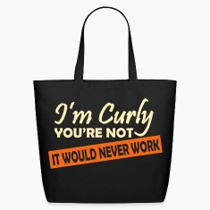 I'm Curly You're Not It Would Never Work Bags & backpacks