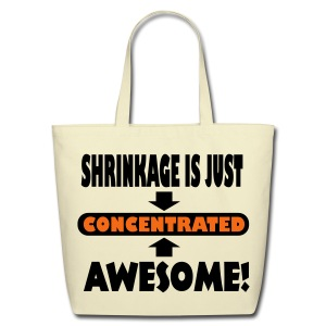 Shrinkage Is Just Concentrated Awesome! Bag - Eco-Friendly Cotton Tote
