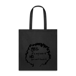 Yes It's My Hair & No You Can't Touch It Bag - Tote Bag