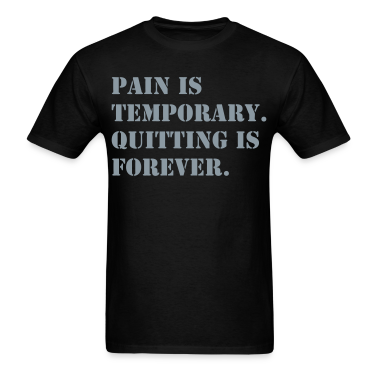 Pain is Temporary Quitting is Forever Shirt